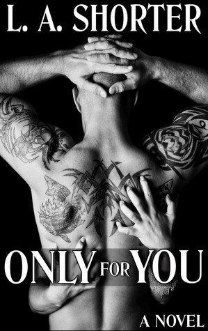 Only For You  by  L.A. Shorter