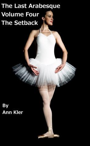 The Last Arabesque: Volume Four - The Setback Ann Kler