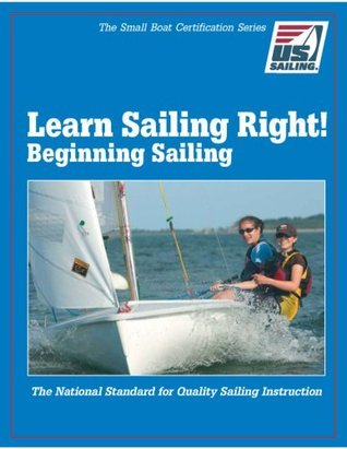 Learn Sailing Right - Beginning Sailing (Small Boat Certification Series)  by  Sheila McCurdy