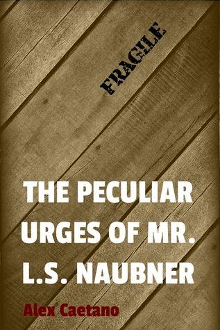The Peculiar Urges of Mr. L.S. Naubner Alex Caetano
