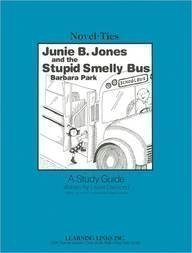 Junie B., Jones and the Stupid Smelly Bus: Novel-Ties Study Guides  by  Joyce Friedland