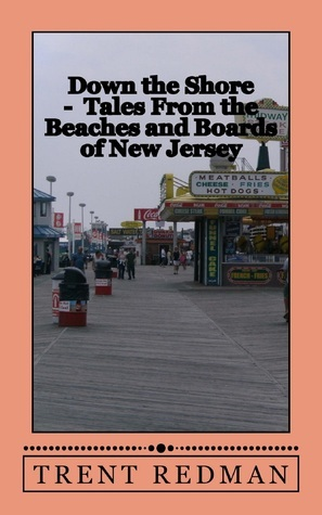 Down the Shore: Tales From the Beaches and Boards of New Jersey Larry S. Gray