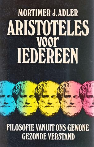 Aristoteles voor iedereen. Filosofie vanuit ons gewone gezonde verstand Mortimer J. Adler