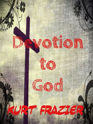 Devotion to God  by  Kurt Frazier