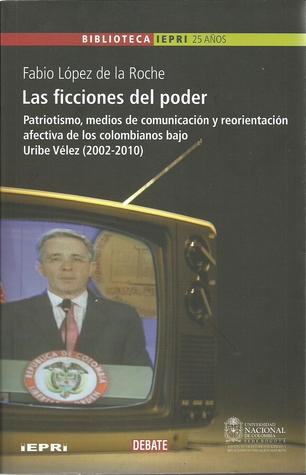 Las Ficciones del Poder Fabio Lopez de La Roche