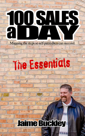 100 SALES A DAY:The Essentials (100 SALES A DAY, #1) Jaime Buckley