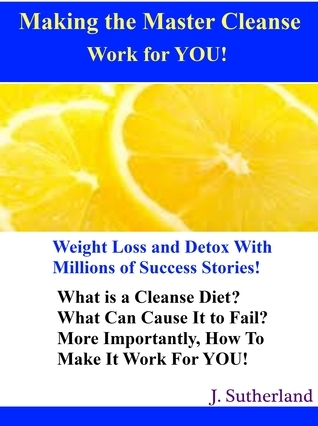 Making The Master Cleanse Work For YOU! J. Sutherland