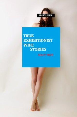 True Exhibitionist Wife Stories Macy True