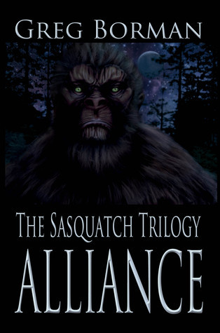 The Sasquatch Trilogy: Alliance  by  Greg Borman