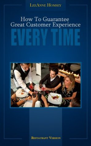 How To Guarantee Great Customer Experience Every Time: Restaurant Version  by  LeeAnne Homsey