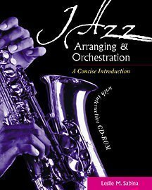 Jazz Arranging and Orchestration: A Concise Introduction with Interactive CD-ROM Leslie M. Sabina