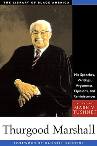 Thurgood Marshall: His Speeches, Writings, Arguments, Opinions, and Reminiscences (The Library of Black America series) Mark Tushnet