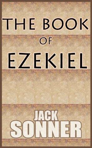 THE BOOK OF EZEKIEL Jack Sonner