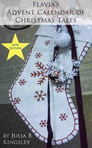 Flavia's Advent Calendar of Christmas Tales  by  Julia B. Kingsley