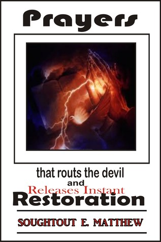 Prayers That Routs The Devil And Releases Instant Restoration  by  Soughtout E. Matthew
