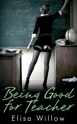 Being Good For Teacher  by  Elisa Willow
