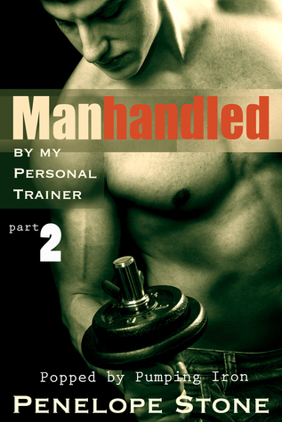 Manhandled My Personal Trainer Part 2: Popped by Pumping Iron by Penelope Stone