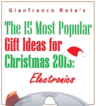 The 15 Most Popular Gift Ideas for Christmas 2013: Electronics  by  Gianfranco Rota