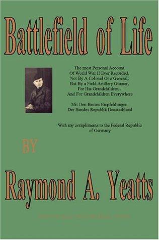 Battlefield of Life  by  Raymond A. Yeatts