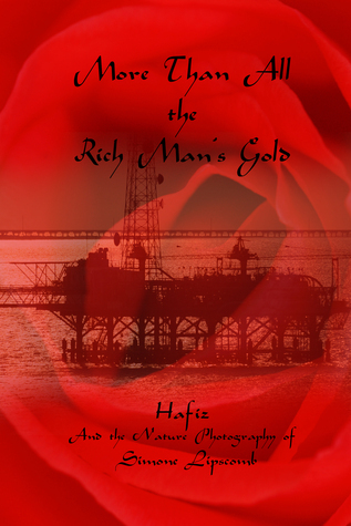 More Than All the Rich Mans Gold: Hafiz and the Nature Photography of Simone Lipscomb  by  Simone Lipscomb