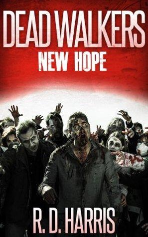 Dead Walkers 3 New Hope  by  R.D. Harris