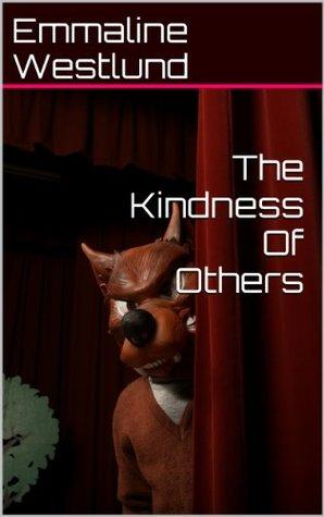The Kindness Of Others (Stellas Saga)  by  Emmaline Westlund