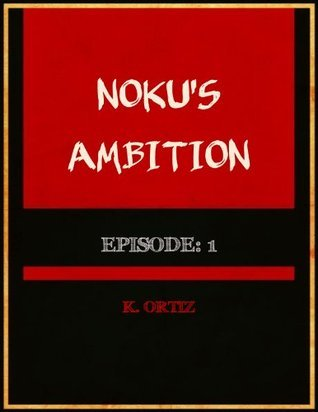 Nokus Ambition - Episode:1  by  K. Ortiz