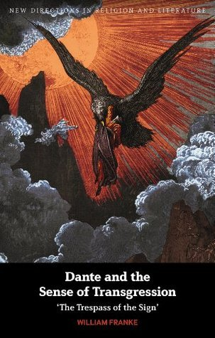 Dante and the Sense of Transgression: The Trespass of the Sign  by  William Franke