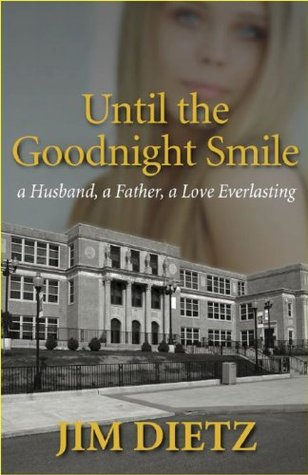 Until the Goodnight Smile  a Husband, a Father, a Love Everlasting  by  Jim Dietz