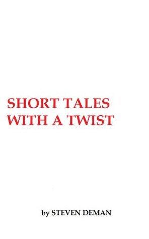 SHORT TALES WITH A TWIST  by  Steven Deman
