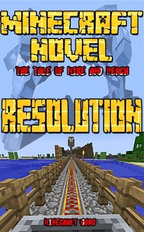 Minecraft: Resolution (A Minecraft Novel: THE TALE OF MIKE AND PEACH)  by  Minecraft Books