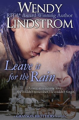 Leave It For The Rain (Grayson Brothers, #6) Wendy Lindstrom