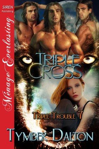 Triple Cross [Triple Trouble 7]  by  Tymber Dalton
