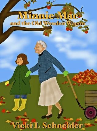 Minnie Mae and the Old Wooden Wagon Vicki L Schneider