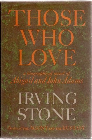 Those Who Love: A Biographical Novel of Abigail and John Adams Irving Stone