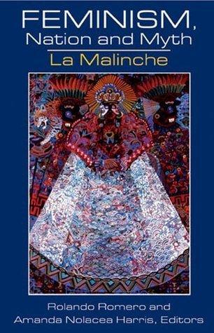 Feminism, Nation And Myth: La Malinche  by  Amanda Nolacea Harris