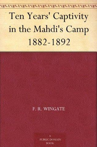 Ten Years Captivity in the Mahdis Camp 1882-1892 F.R. Wingate