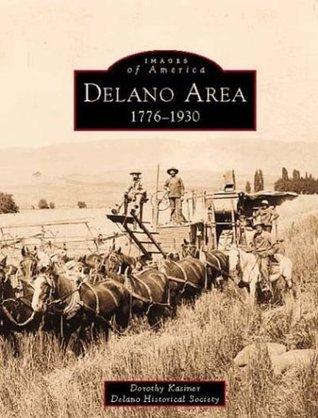 Delano Area: 1776-1930  by  Dorothy Kasiner