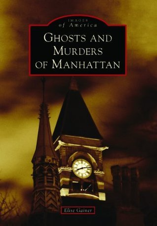Ghosts and Murders of Manhattan Elise Gainer
