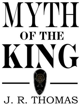 Myth of the King  by  J. R. Thomas