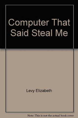 Computer That Said Steal Me Elizabeth Levy