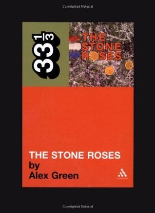 The Stone Rosesâ€TM The Stone Roses (33 1/3)  by  Alex Green