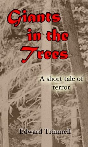 Giants in the Trees: a short tale of terror Edward Trimnell
