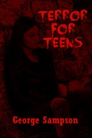 Terror for Teens: Five Young Adult Horror Stories  by  George Sampson