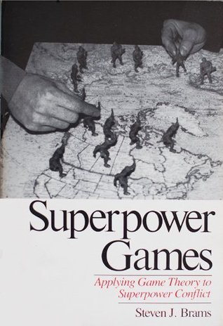 Superpower Games: Applying Game Theory To Superpower Conflict Steven J. Brams