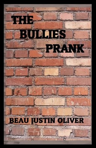 The Bullies Prank  by  Beau Justin Oliver