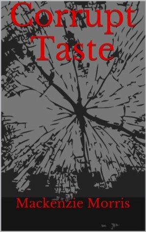 Corrupt Taste  by  Mackenzie Morris