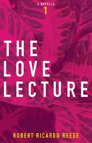 THE LOVE LECTURE: BOOK ONE OF THREE  by  Robert Ricardo Reese