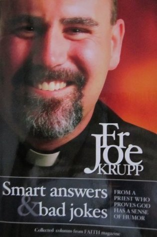 Smart Answers and Bad Jokes From a Priest Who Proves God Has a Sense of Humor  by  Joe Krupp