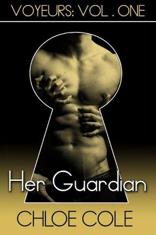 Her Guardian (Voyeurs #1) Chloe Cole